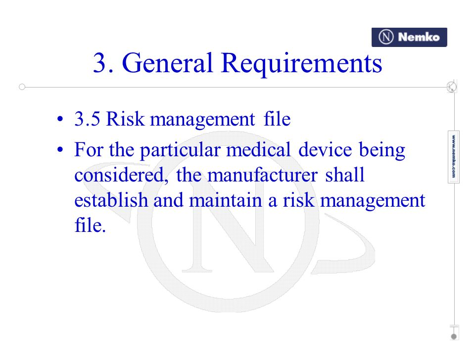 3. General Requirements 3.5 Risk management file For the particular medical device being considered, the manufacturer shall establish and maintain a r
