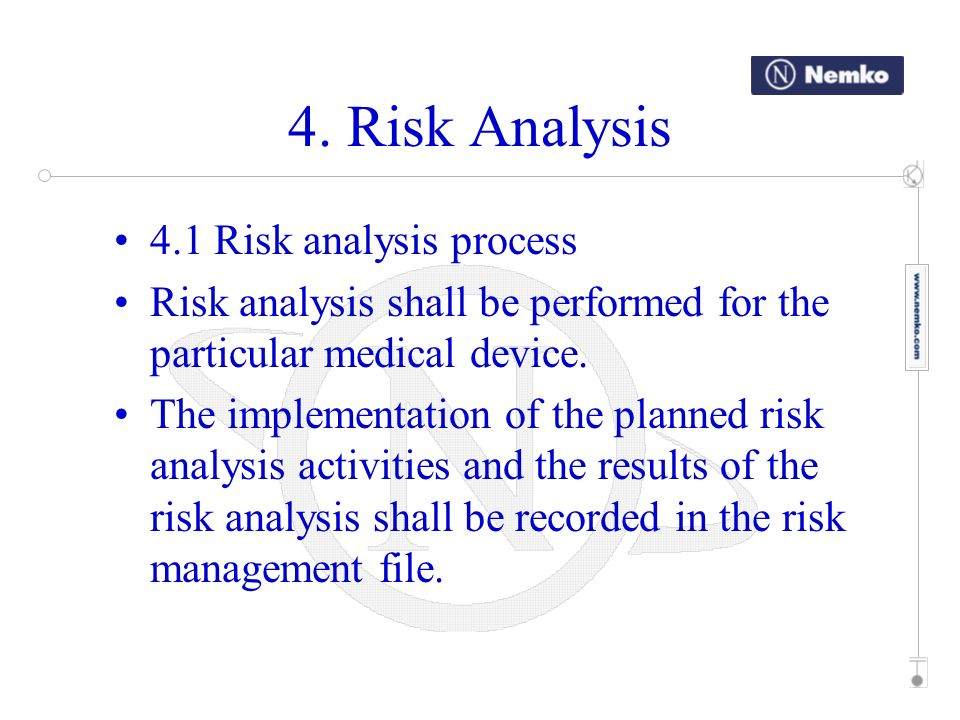 4.1 Risk analysis process Risk analysis shall be performed for the particular medical device. The implementation of the planned risk analysis activiti