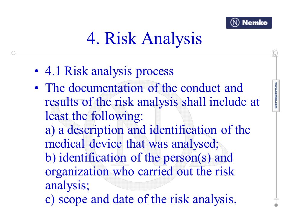 4. Risk Analysis 4.1 Risk analysis process The documentation of the conduct and results of the risk analysis shall include at least the following: a)
