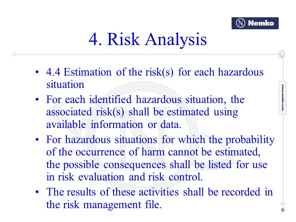4. Risk Analysis 4.4 Estimation of the risk(s) for each hazardous situation For each identified hazardous situation, the associated risk(s) shall be e