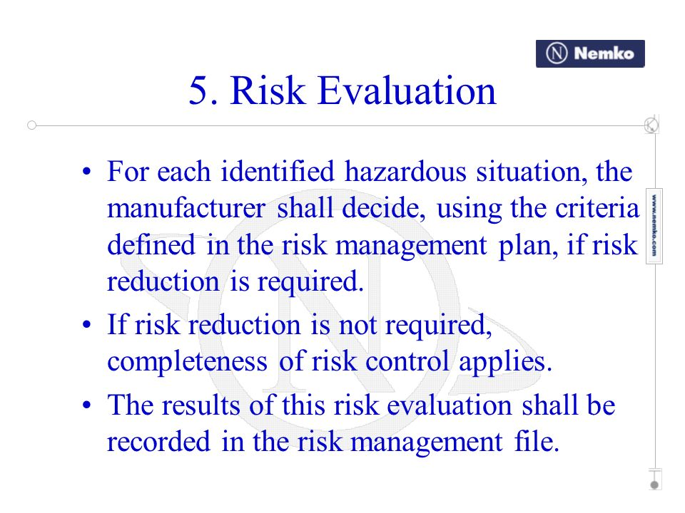 For each identified hazardous situation, the manufacturer shall decide, using the criteria defined in the risk management plan, if risk reduction is r