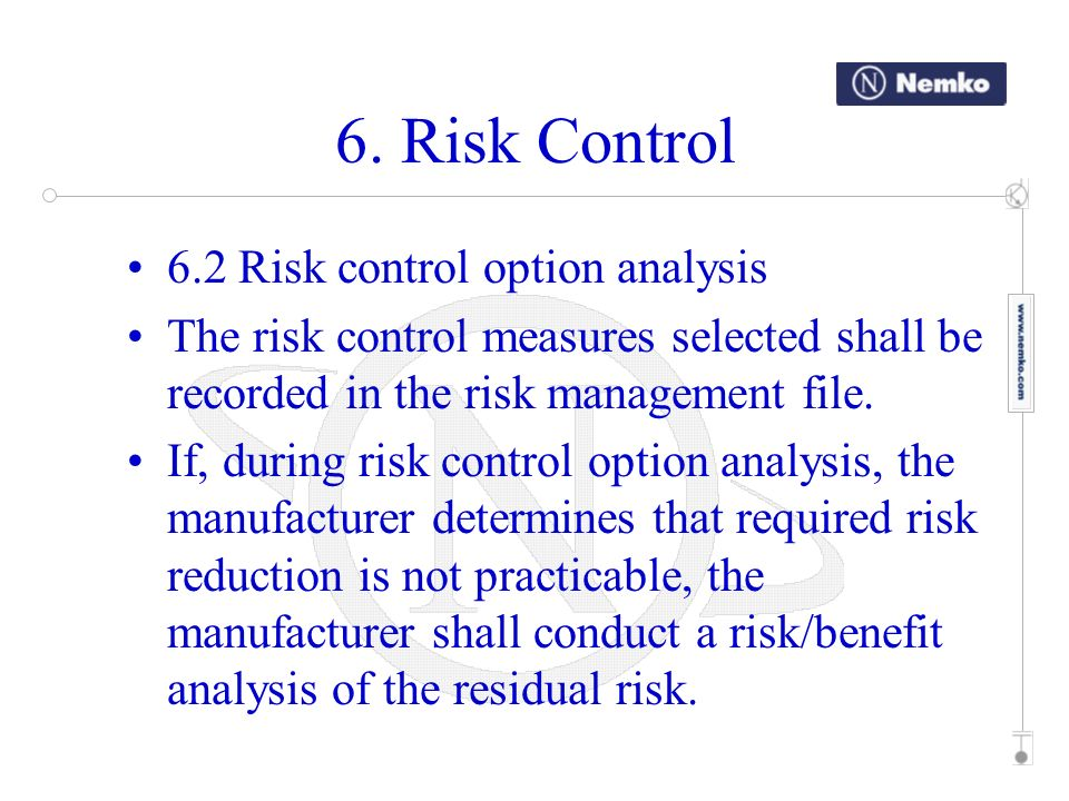6. Risk Control 6.2 Risk control option analysis The risk control measures selected shall be recorded in the risk management file. If, during risk con