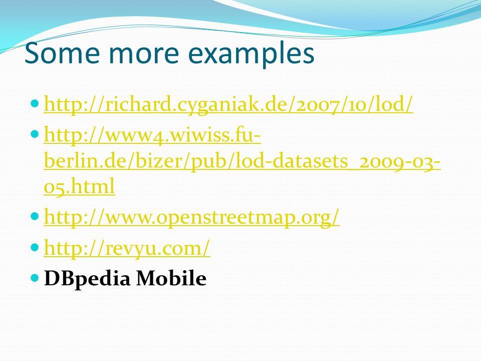 Some more examples http://richard.cyganiak.de/2007/10/lod/ http://www4.wiwiss.fu- berlin.de/bizer/pub/lod-datasets_2009-03- 05.html http://www4.wiwiss