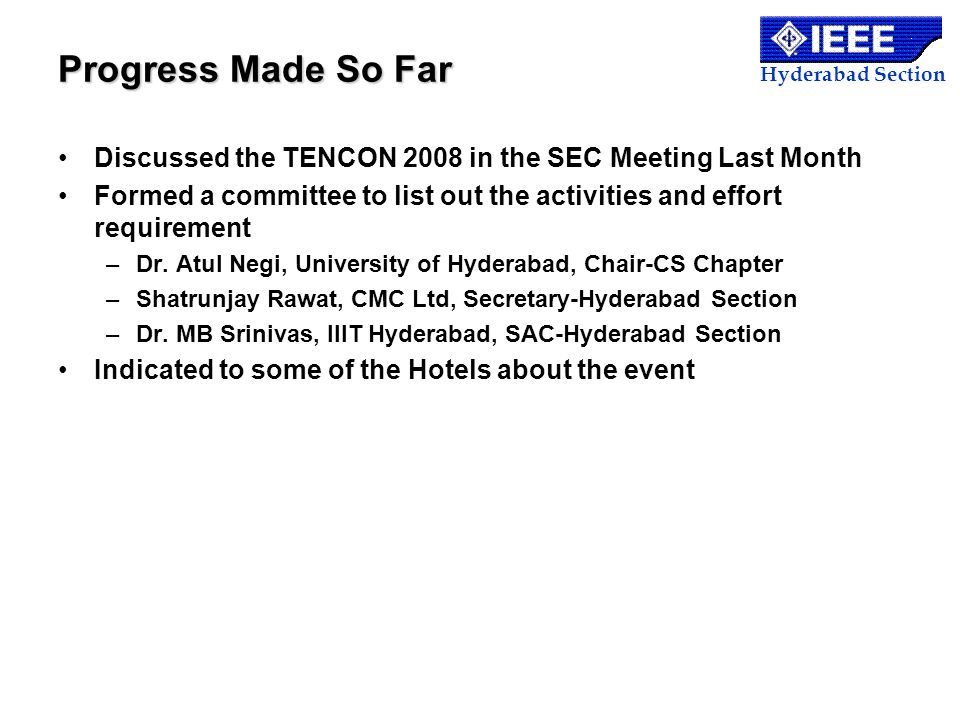 Hyderabad Section Progress Made So Far Discussed the TENCON 2008 in the SEC Meeting Last Month Formed a committee to list out the activities and effor