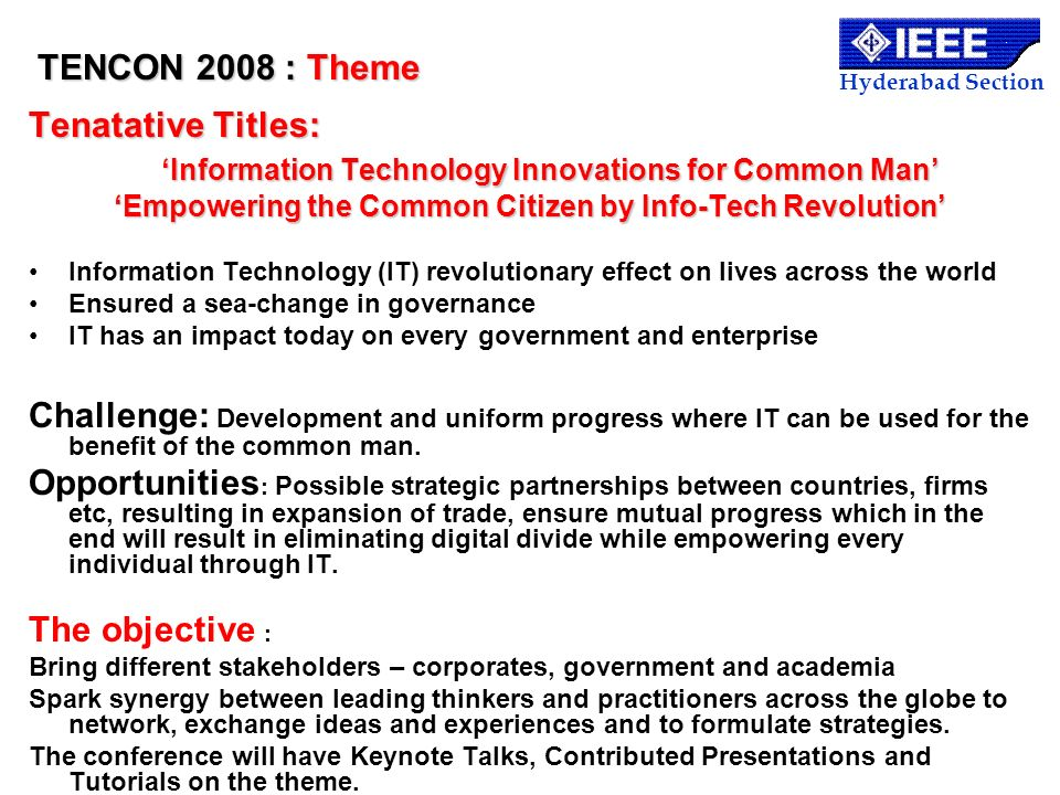 Hyderabad Section TENCON 2008 : Theme Tenatative Titles: Information Technology Innovations for Common Man Empowering the Common Citizen by Info-Tech