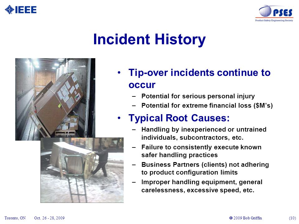 2009 Bob Griffin (10) Toronto, ONOct. 26 - 28, 2009 Incident History Tip-over incidents continue to occur –Potential for serious personal injury –Pote