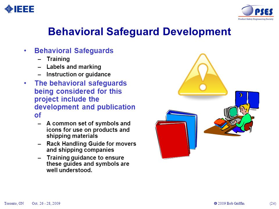 2009 Bob Griffin (24) Toronto, ONOct. 26 - 28, 2009 Behavioral Safeguard Development Behavioral Safeguards –Training –Labels and marking –Instruction