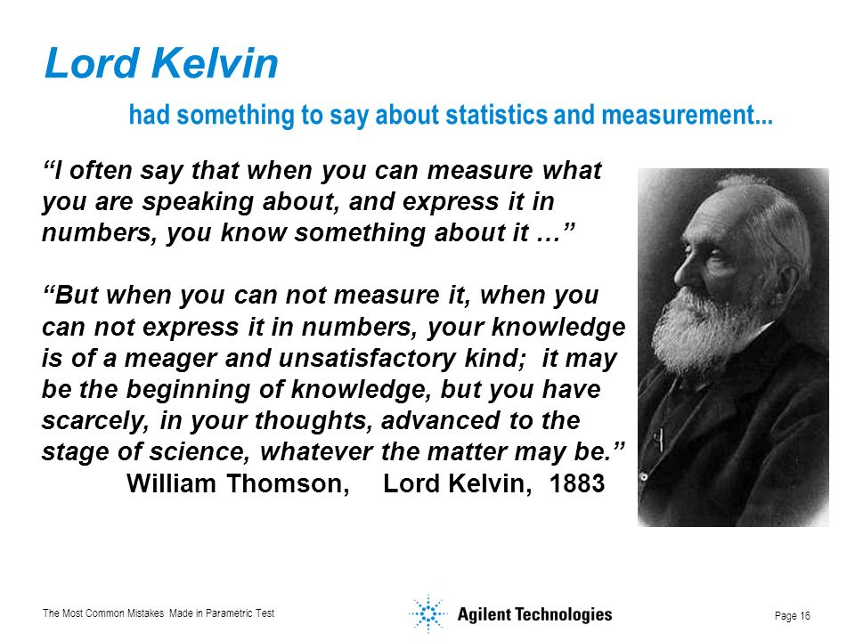 The Most Common Mistakes Made in Parametric Test Page 16 Lord Kelvin had something to say about statistics and measurement...