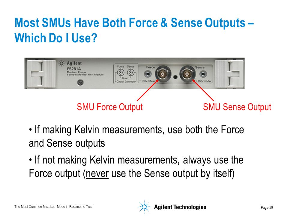 The Most Common Mistakes Made in Parametric Test Page 29 Most SMUs Have Both Force & Sense Outputs – Which Do I Use.