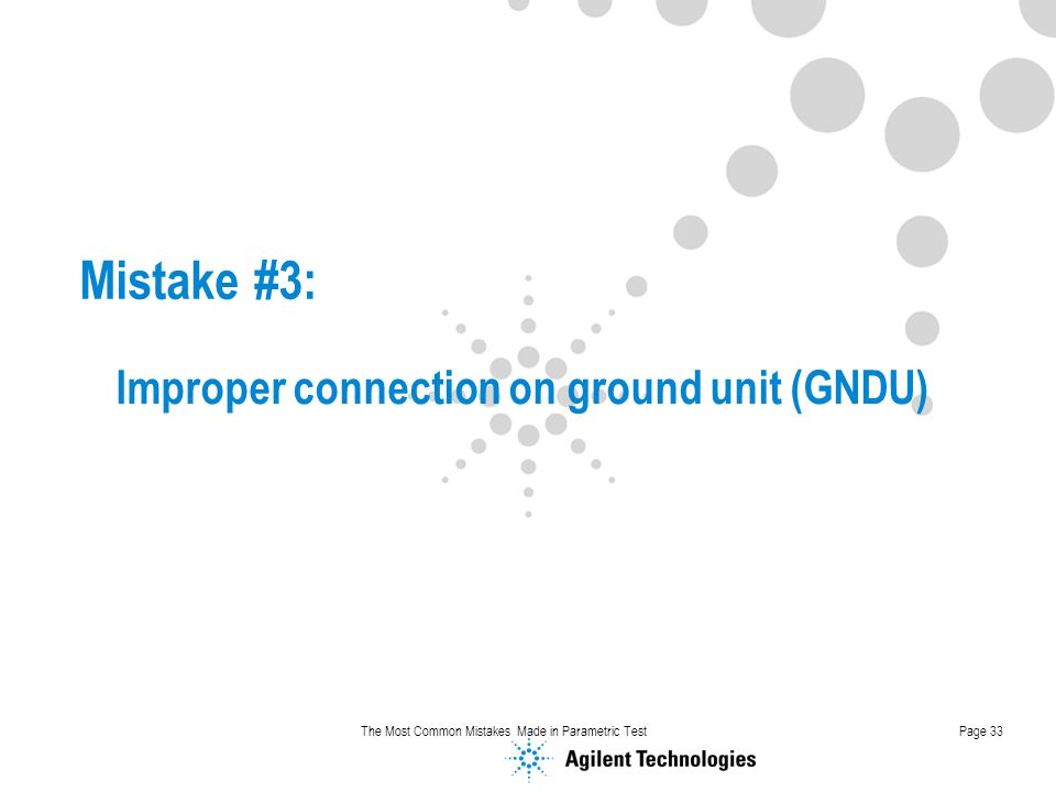 The Most Common Mistakes Made in Parametric TestPage 33 Mistake #3: Improper connection on ground unit (GNDU)