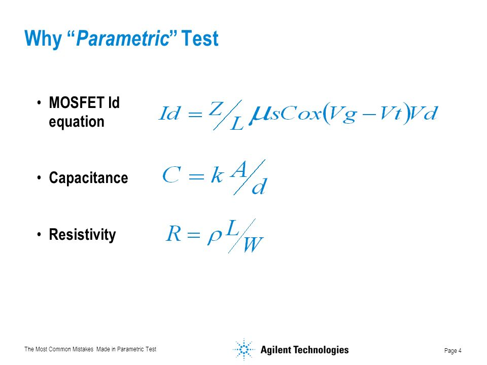 The Most Common Mistakes Made in Parametric Test Page 4 Why Parametric Test MOSFET Id equation Capacitance Resistivity