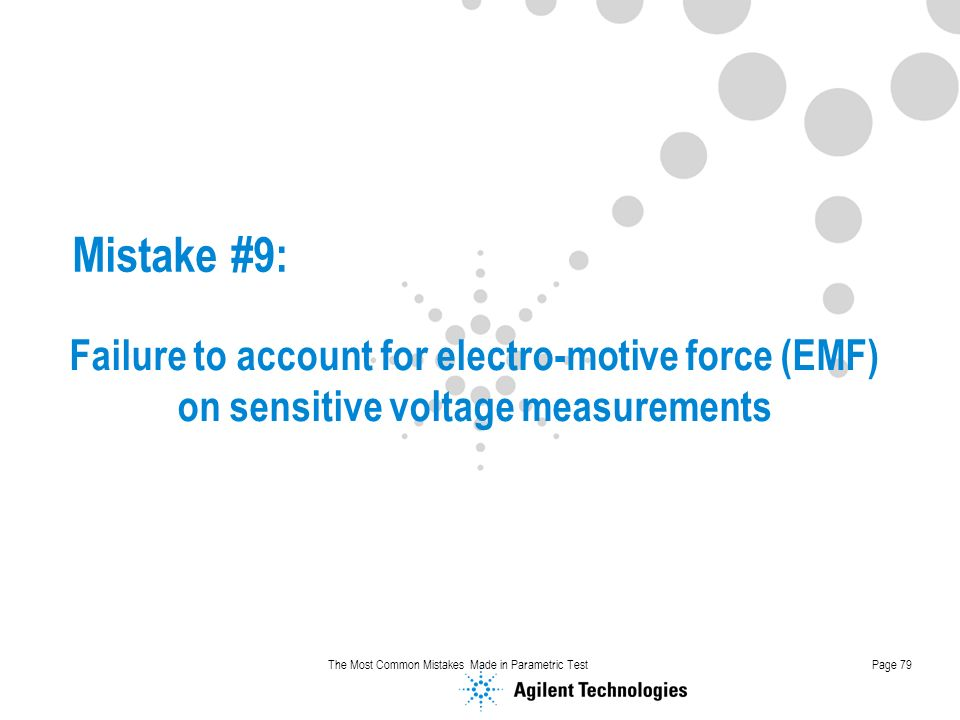 The Most Common Mistakes Made in Parametric TestPage 79 Mistake #9: Failure to account for electro-motive force (EMF) on sensitive voltage measurements