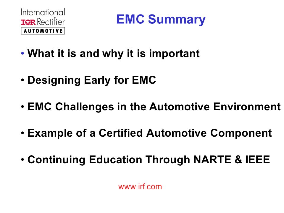 EMC Summary What it is and why it is important Designing Early for EMC EMC Challenges in the Automotive Environment Example of a Certified Automotive
