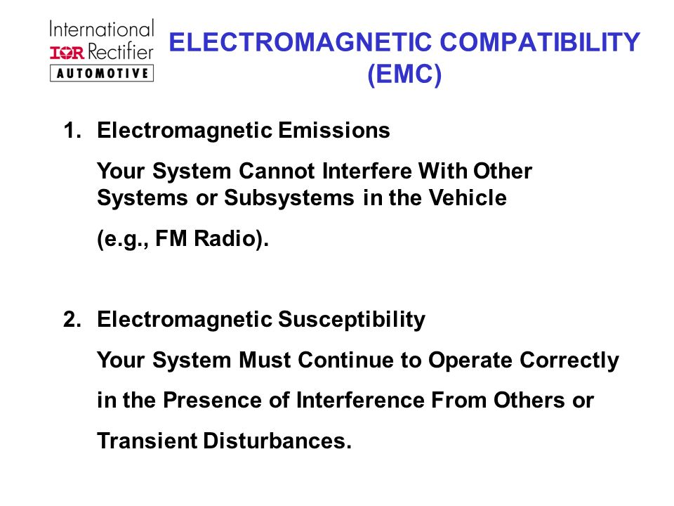 ELECTROMAGNETIC COMPATIBILITY (EMC) 1.Electromagnetic Emissions Your System Cannot Interfere With Other Systems or Subsystems in the Vehicle (e.g., FM Radio).