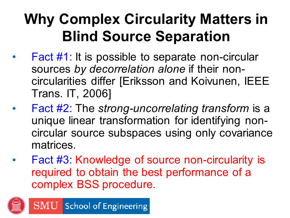 Complex Circular vs. Complex Non- Circular Sources (Second-Order) Circular Source: The energies of the real and imaginary parts of s i (k) are the sam