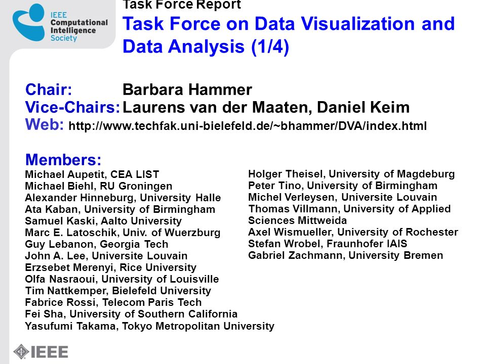 Task Force Report Task Force on Data Visualization and Data Analysis (1/4) Chair: Barbara Hammer Vice-Chairs:Laurens van der Maaten, Daniel Keim Web: