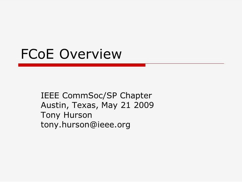 FCoE Overview IEEE CommSoc/SP Chapter Austin, Texas, May 21 2009 Tony Hurson tony.hurson@ieee.org