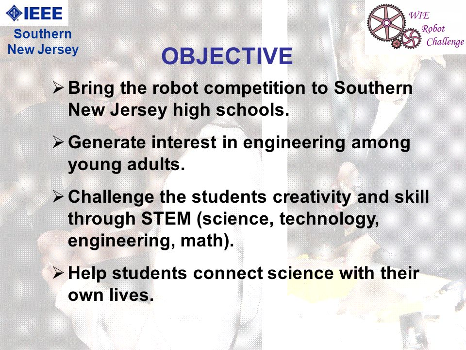 19 Southern New Jersey OBJECTIVE Bring the robot competition to Southern New Jersey high schools.