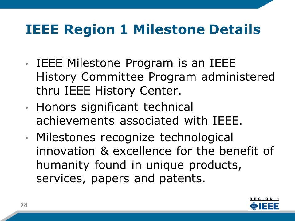 IEEE Region 1 Milestone Details IEEE Milestone Program is an IEEE History Committee Program administered thru IEEE History Center. Honors significant