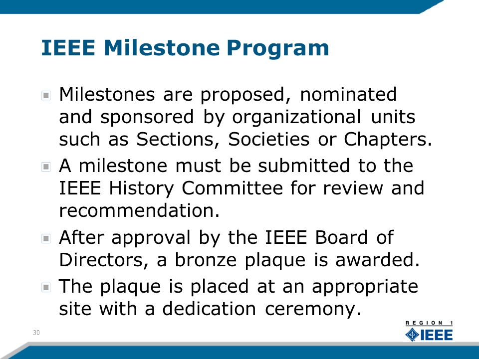 IEEE Milestone Program Milestones are proposed, nominated and sponsored by organizational units such as Sections, Societies or Chapters.