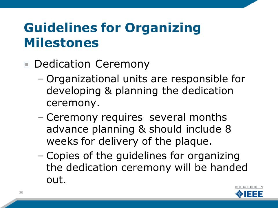 Guidelines for Organizing Milestones Dedication Ceremony –Organizational units are responsible for developing & planning the dedication ceremony. –Cer