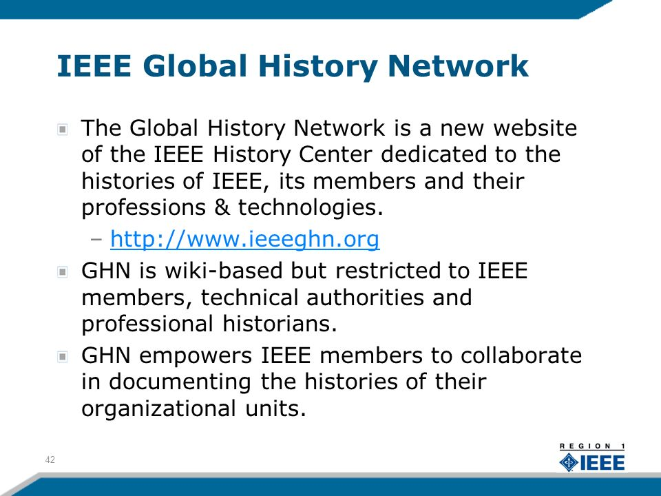 IEEE Global History Network The Global History Network is a new website of the IEEE History Center dedicated to the histories of IEEE, its members and
