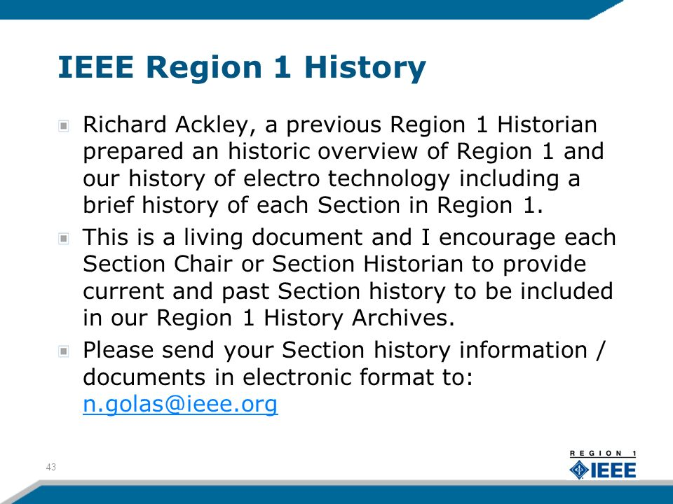 IEEE Region 1 History Richard Ackley, a previous Region 1 Historian prepared an historic overview of Region 1 and our history of electro technology in