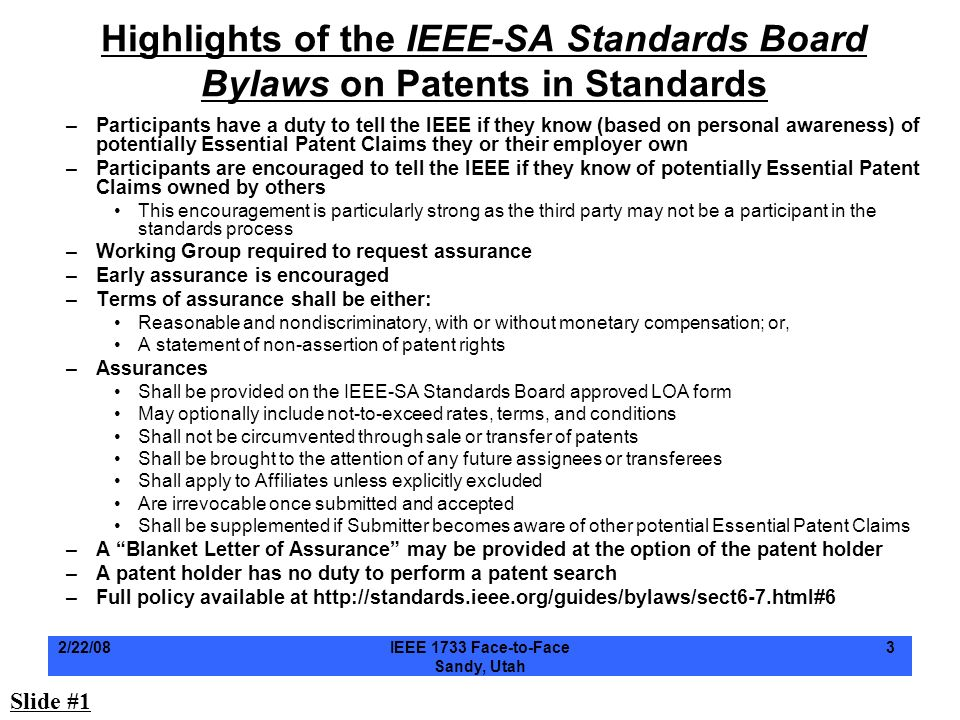 2/22/08IEEE 1733 Face-to-Face Sandy, Utah 3 Highlights of the IEEE-SA Standards Board Bylaws on Patents in Standards –Participants have a duty to tell