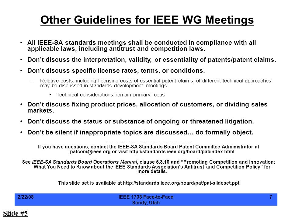 2/22/08IEEE 1733 Face-to-Face Sandy, Utah 7 Other Guidelines for IEEE WG Meetings All IEEE-SA standards meetings shall be conducted in compliance with