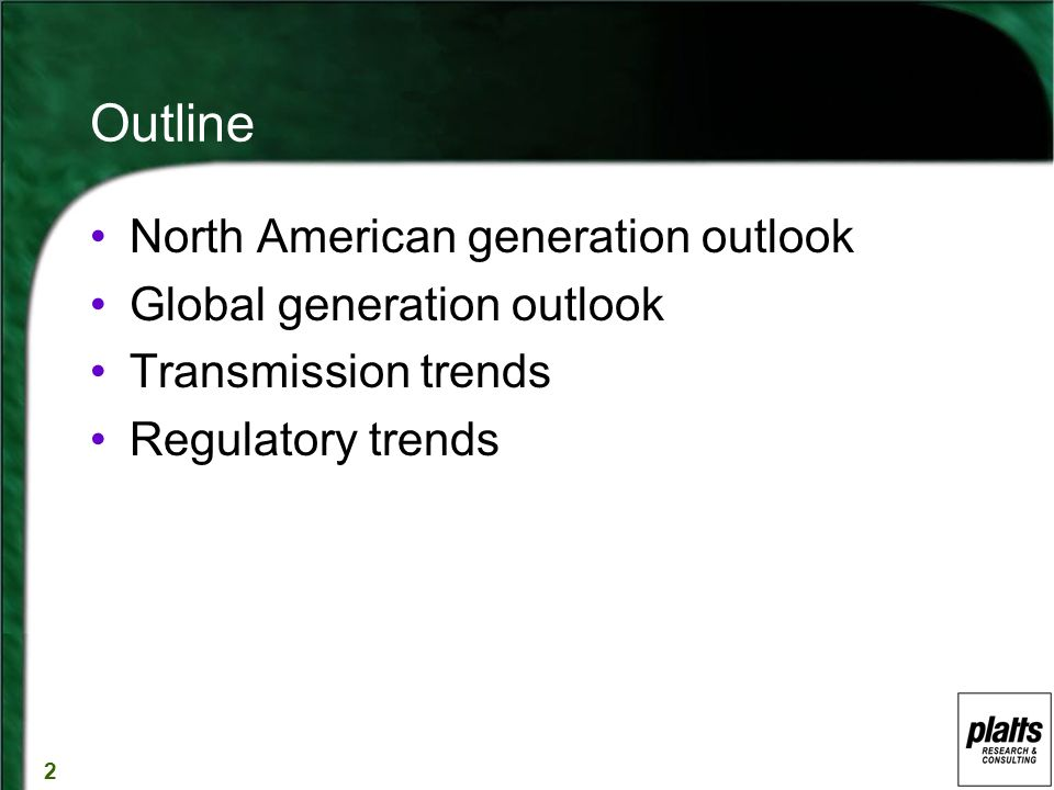 2 Outline North American generation outlook Global generation outlook Transmission trends Regulatory trends