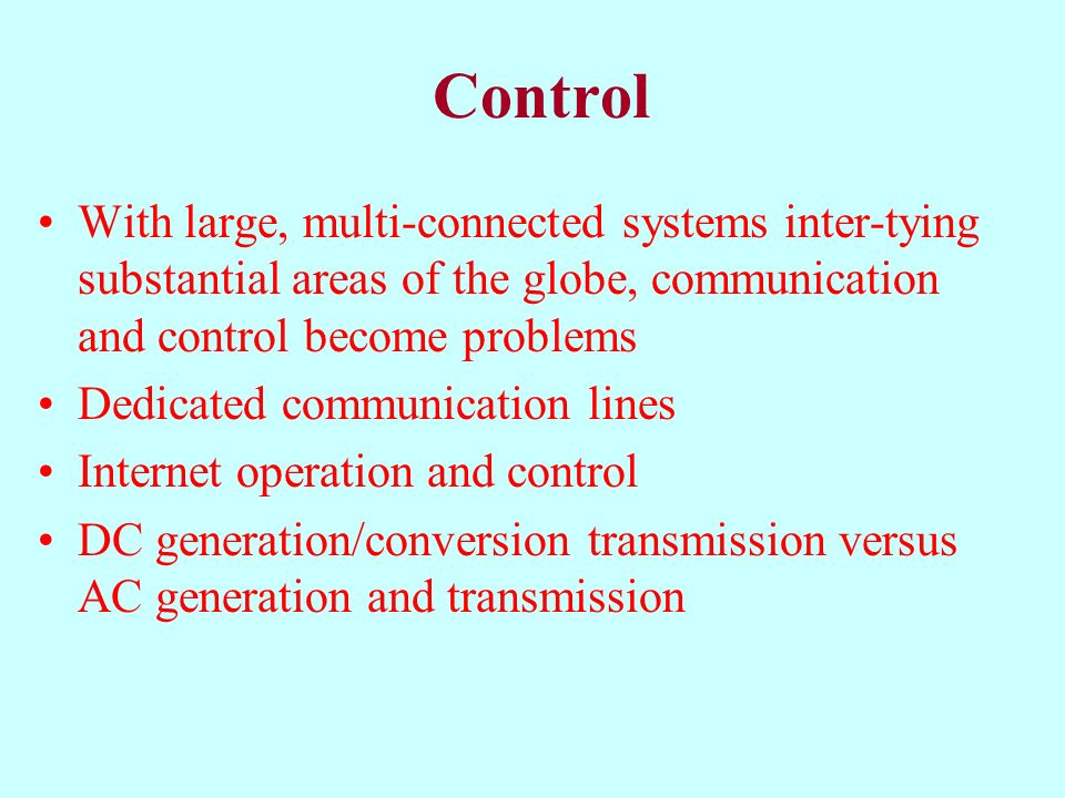 Control With large, multi-connected systems inter-tying substantial areas of the globe, communication and control become problems Dedicated communicat