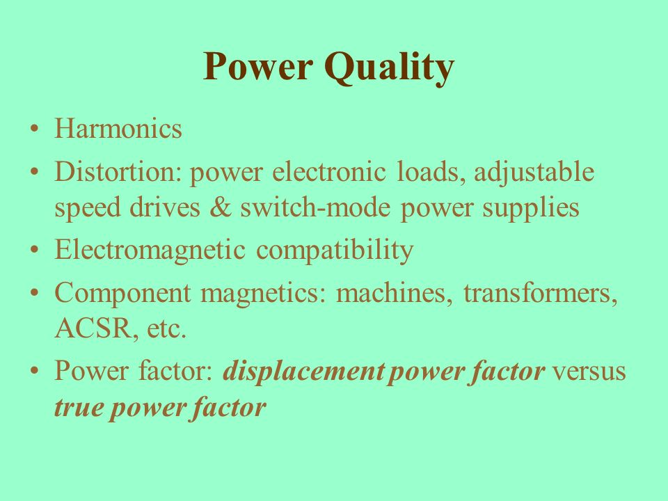 Power Quality Harmonics Distortion: power electronic loads, adjustable speed drives & switch-mode power supplies Electromagnetic compatibility Compone