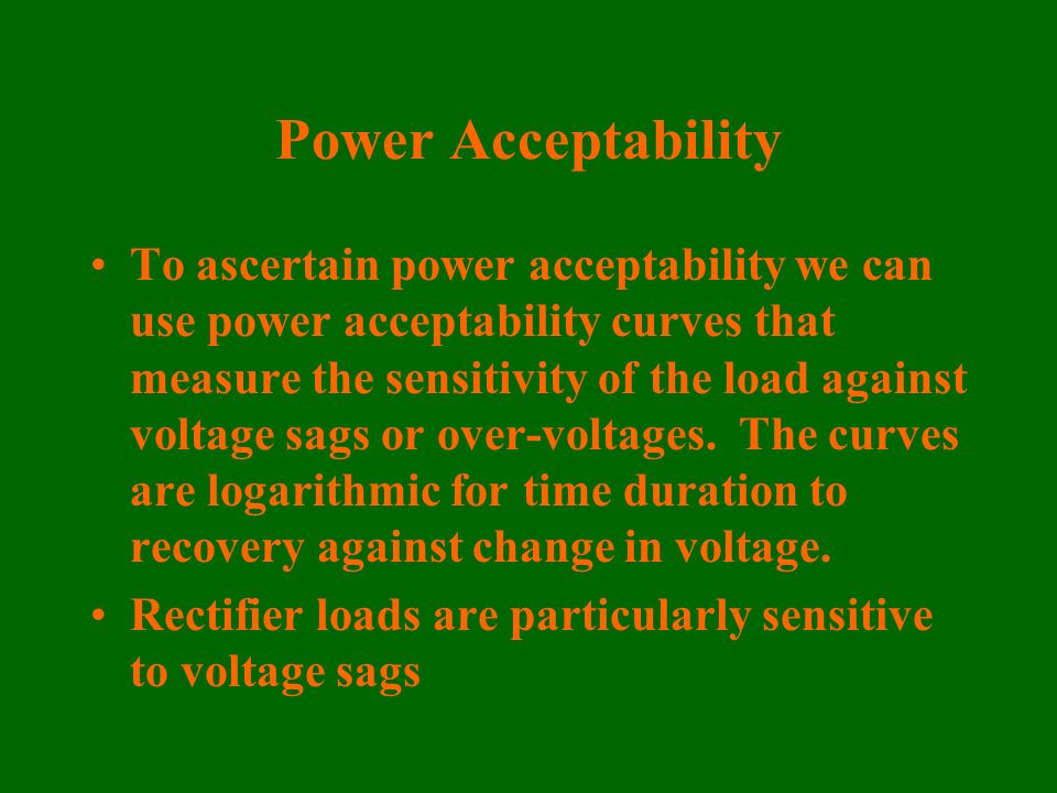 Power Acceptability To ascertain power acceptability we can use power acceptability curves that measure the sensitivity of the load against voltage sa