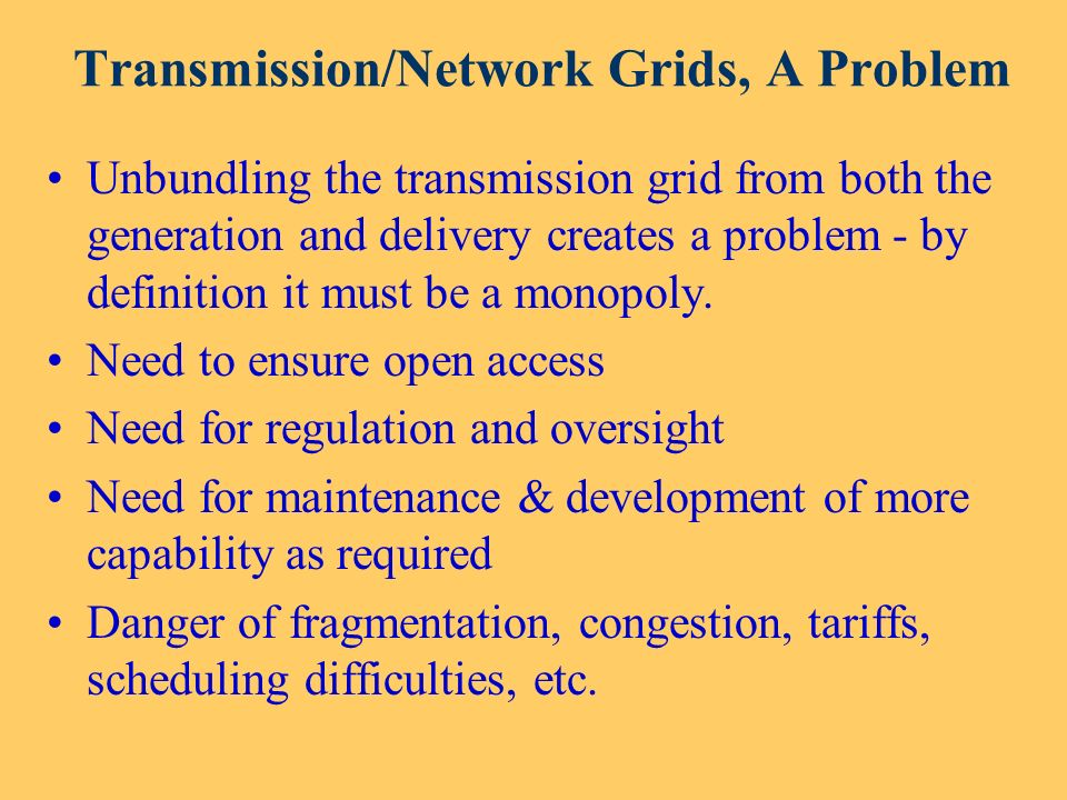 Transmission/Network Grids, A Problem Unbundling the transmission grid from both the generation and delivery creates a problem - by definition it must