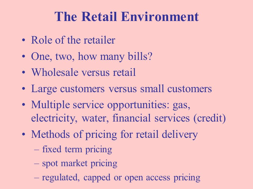 The Retail Environment Role of the retailer One, two, how many bills.