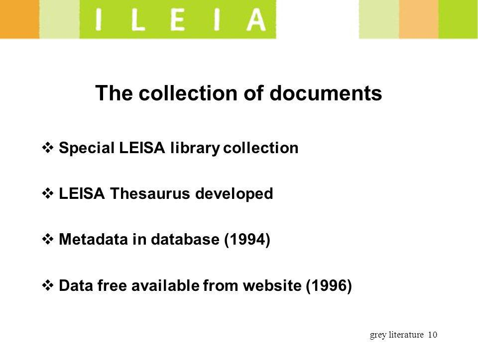 grey literature 10 The collection of documents Special LEISA library collection LEISA Thesaurus developed Metadata in database (1994) Data free availa