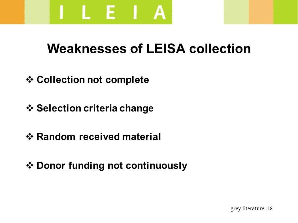 grey literature 18 Weaknesses of LEISA collection Collection not complete Selection criteria change Random received material Donor funding not continuously