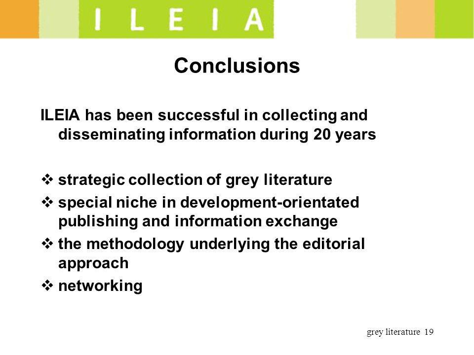 grey literature 19 Conclusions ILEIA has been successful in collecting and disseminating information during 20 years strategic collection of grey lite