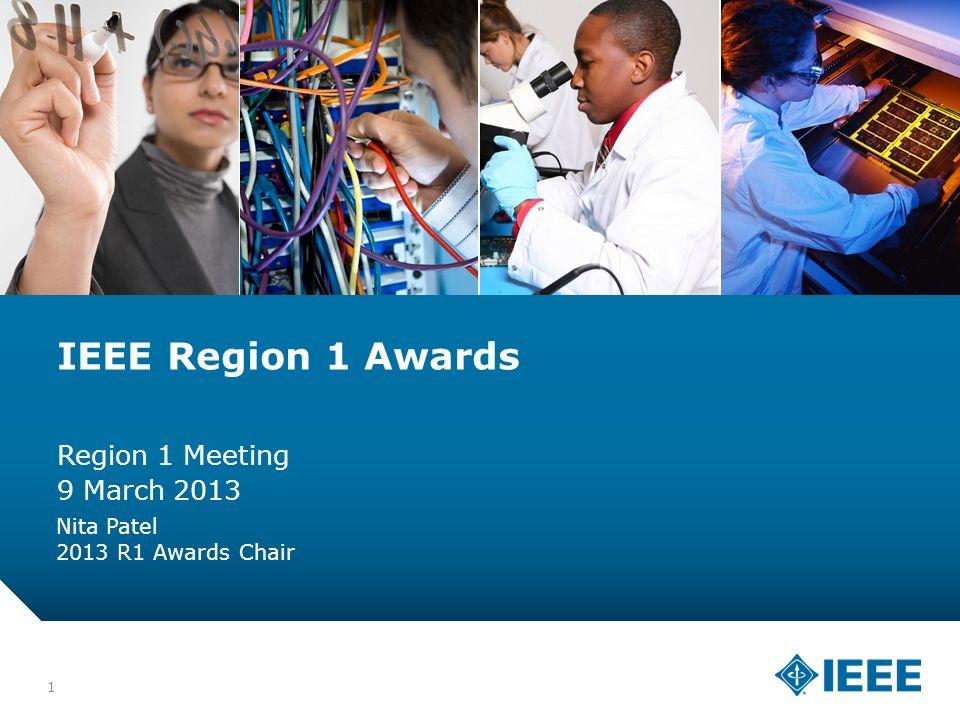 12-CRS-0106 12/12 1 IEEE Region 1 Awards Region 1 Meeting 9 March 2013 Nita Patel 2013 R1 Awards Chair