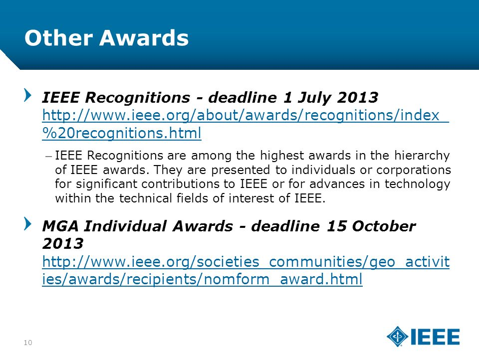 12-CRS-0106 12/12 Other Awards 10 IEEE Recognitions - deadline 1 July 2013 http://www.ieee.org/about/awards/recognitions/index_ %20recognitions.html http://www.ieee.org/about/awards/recognitions/index_ %20recognitions.html –IEEE Recognitions are among the highest awards in the hierarchy of IEEE awards.