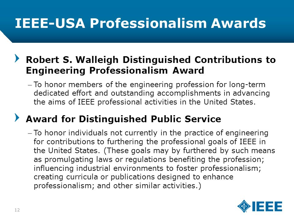 12-CRS-0106 12/12 IEEE-USA Professionalism Awards 12 Robert S. Walleigh Distinguished Contributions to Engineering Professionalism Award –To honor mem