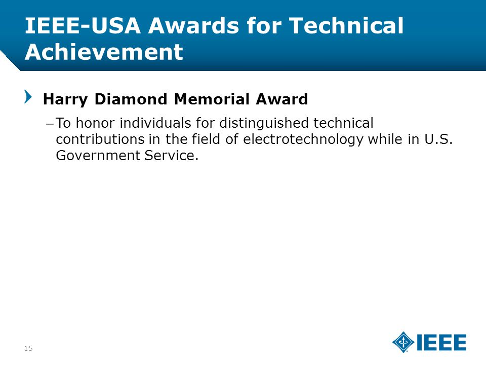 12-CRS-0106 12/12 IEEE-USA Awards for Technical Achievement Harry Diamond Memorial Award –To honor individuals for distinguished technical contributions in the field of electrotechnology while in U.S.
