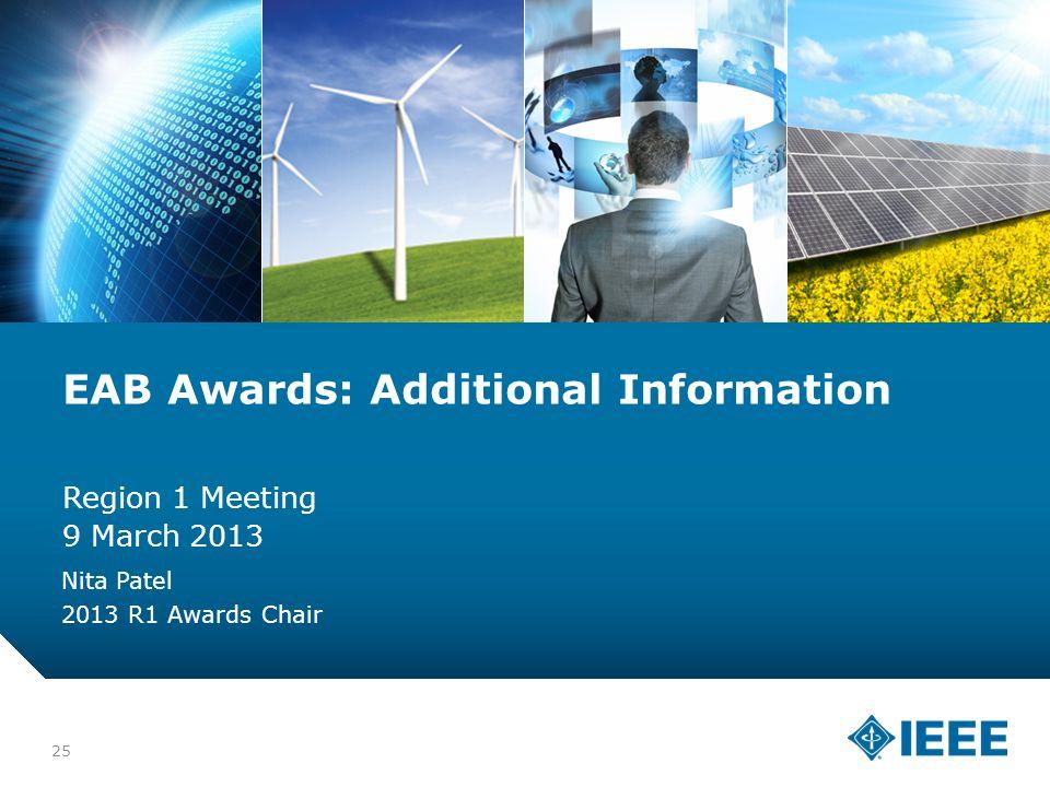 12-CRS-0106 12/12 25 EAB Awards: Additional Information Region 1 Meeting 9 March 2013 Nita Patel 2013 R1 Awards Chair