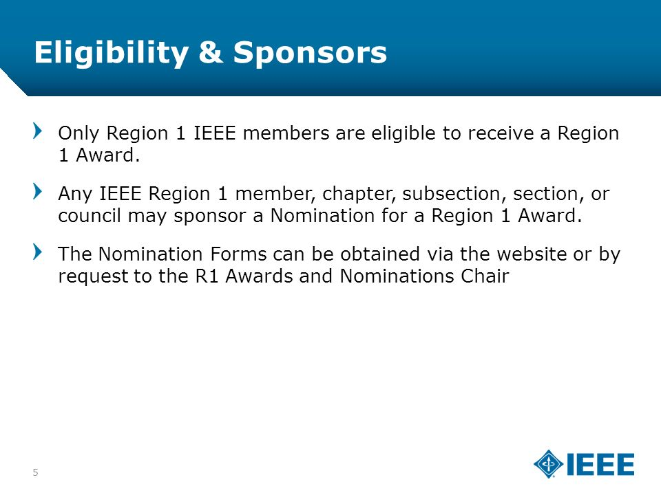 12-CRS-0106 12/12 Eligibility & Sponsors 5 Only Region 1 IEEE members are eligible to receive a Region 1 Award.