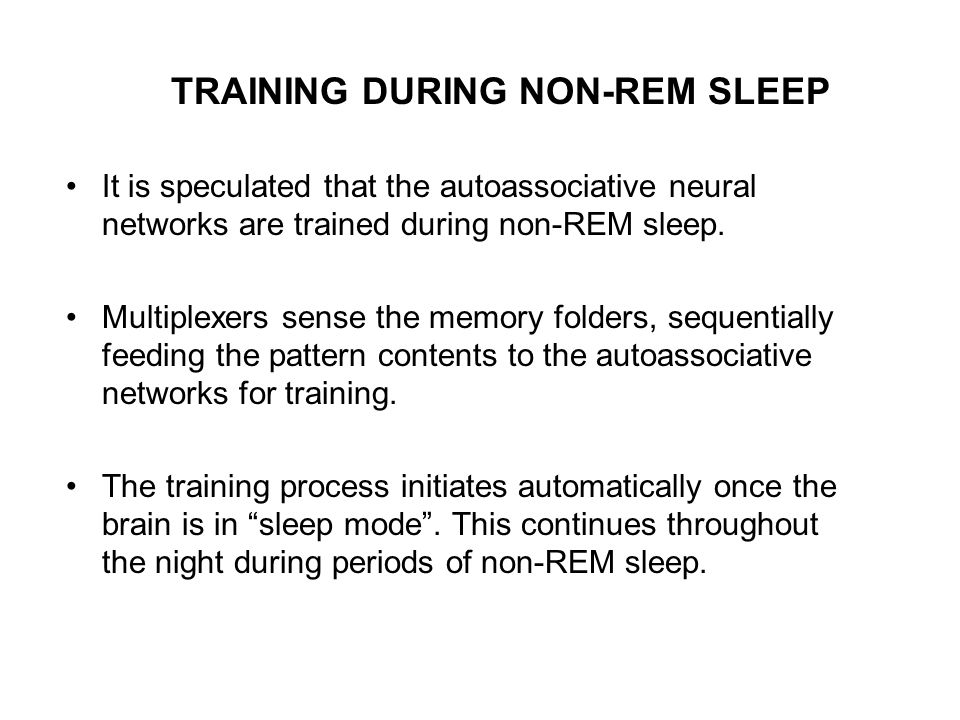TRAINING DURING NON-REM SLEEP It is speculated that the autoassociative neural networks are trained during non-REM sleep. Multiplexers sense the memor