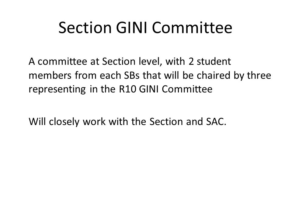 Section GINI Committee A committee at Section level, with 2 student members from each SBs that will be chaired by three representing in the R10 GINI C
