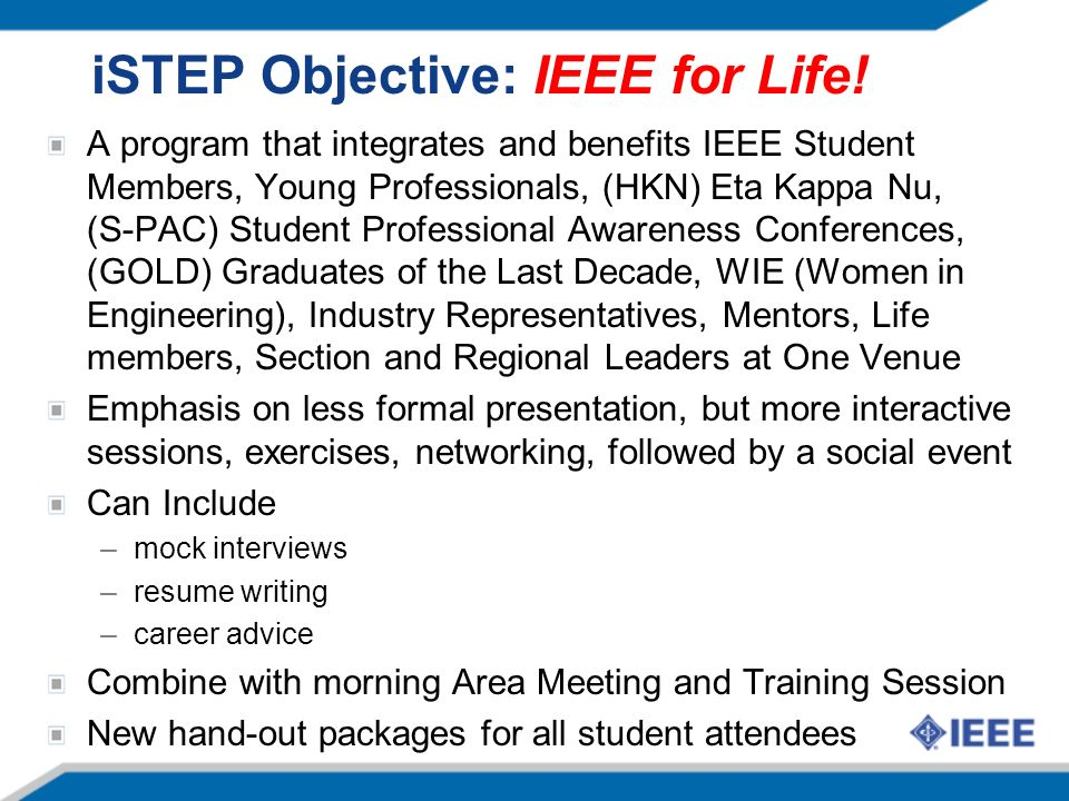 iSTEP Objective: IEEE for Life! A program that integrates and benefits IEEE Student Members, Young Professionals, (HKN) Eta Kappa Nu, (S-PAC) Student