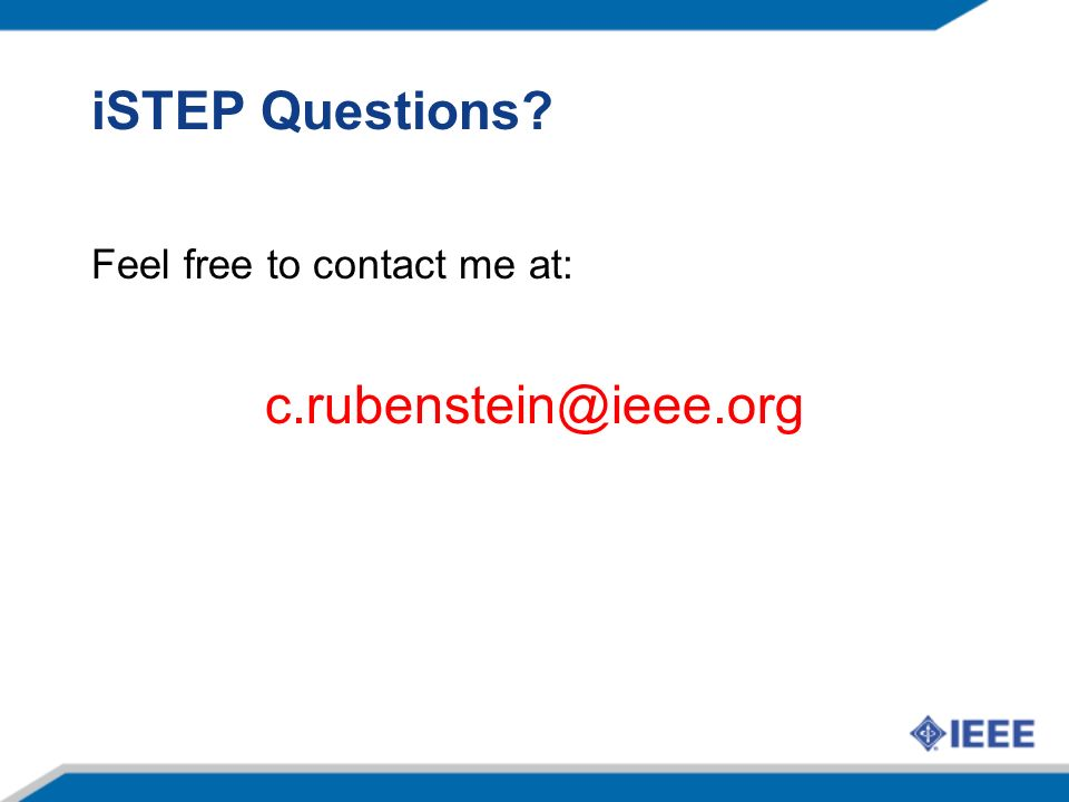 iSTEP Questions? Feel free to contact me at: c.rubenstein@ieee.org