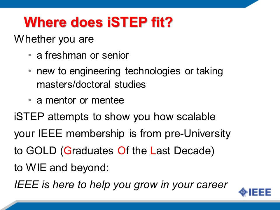 Where does iSTEP fit? Whether you are a freshman or senior new to engineering technologies or taking masters/doctoral studies a mentor or mentee iSTEP