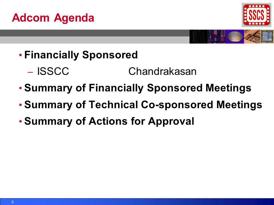 Adcom Agenda Financially Sponsored – ISSCC Chandrakasan Summary of Financially Sponsored Meetings Summary of Technical Co-sponsored Meetings Summary o